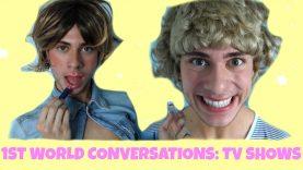 1ST WORLD CONVERSATIONS: TV SHOWS